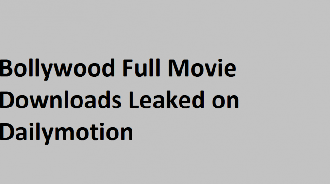 Bollywood Full Movie Got Leaked By Piracy Website Dailymotion Online For Download