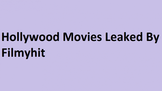 Filmyhit Strikes Again Leaked Hollywood Movies Online For Download in HD & FHD
